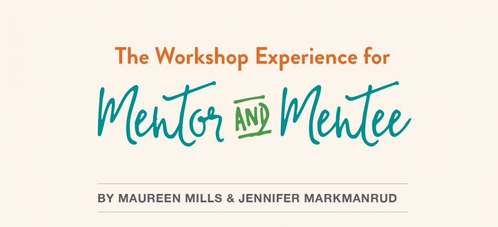 Title Page, The Workshop Experience for Mentor and Mentee by Maureen Mills and Jennifer Markmanrud, Vol. 46, No. 2, 2018.