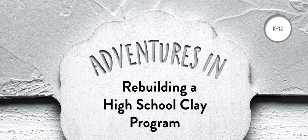 Title Page, Adventures in Rebuilding a High School Clay Program by Sarah Truman, Vol. 46, No. 2, 2018